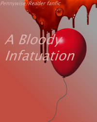 A Bloody Infatuation (Pennywise/Reader facfic)