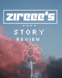 Zireee's Story Review (RE-OPENED)