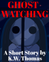 Ghost-Watching (Short Story)