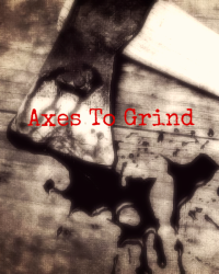 Axes to Grind