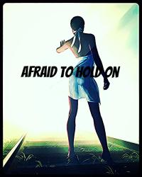Afraid To Hold On