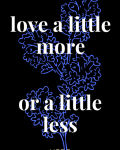 Love A Little More, Or A Little Less