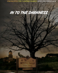 Into the Darkness (Crossover The Originals and The Vampire Diaries)
