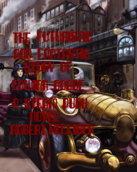 The Futuristic And Fantastic Story of Edwina Dodge A Steam Punk novel