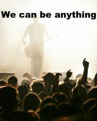 We can be anything