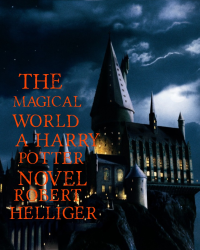The Magical World A Harry Potter novel