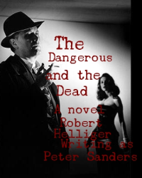 The Dangerous and the Dead A novel Writing as Peter Sanders