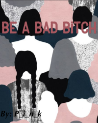 Be A Bad Bitch
