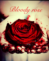 Bloody rose (rewritten)