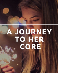 A Journey To Her Core