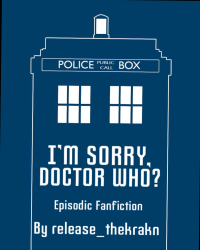I'm Sorry, Doctor Who?