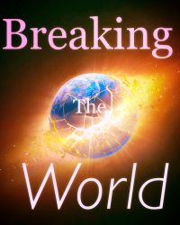 Breaking the World