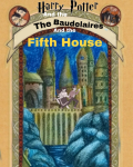 Harry Potter and The Baudelaires and The Fifth House