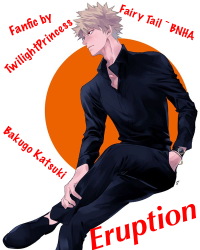 Eruption ~ Bakugou Katsuki (BNHA x Fairy Tail)