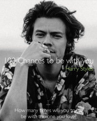 100 Chances to be with you [Harry Styles fan-fiction]