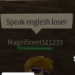 Speak Englesh Loser